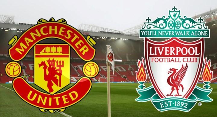 Manchester United vs Liverpool.